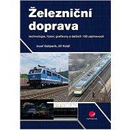 Železniční doprava: technologie, řízení, grafikony a dalších 100 zajímavostí - Kniha