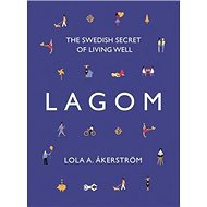 Lagom: The Swedish Secret of Living Well - Kniha