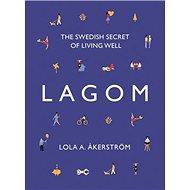 Lagom: The Swedish Secret of Living Well - Kniha
