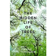 The Hidden Life of Trees: What They Feel, How They Communicate - Kniha