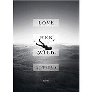 Love Her Wild: Poetry - Kniha
