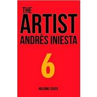 The Artist: Being Iniesta: Being Iniesta - Kniha