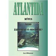 Atlantida Mýtus, nebo zapomenutá historie? - Kniha