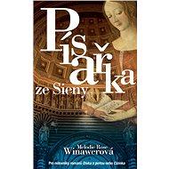Písařka ze Sieny: Pro milovníky románů Dívka s perlou nebo Cizinka - Kniha