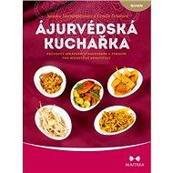 Ájurvédská kuchařka: Průvodce správným stravováním a zdravím pro jednotlivé konstituce - Kniha