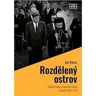 Rozdělený ostrov: Studená válka a kyperská otázka v letech 1960 - 1974 - Kniha