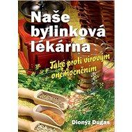 Naše bylinková lékárna: Také proti virovým onemocněním - Kniha