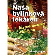 Naša bylinková lekáreň: Tiež proti vírusovým ochoreniam - Kniha