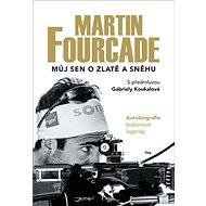 Martin Fourcade Můj sen o zlatě a sněhu - Kniha