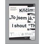 """Křičím: """"To jsem já."""" - Kniha"""