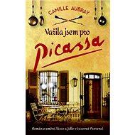 Vařila jsem pro Picassa: Román o umění, lásce a jídle v čarovné Provenci - Kniha