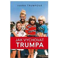 Jak vychovat Trumpa - Kniha