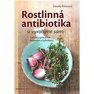 Rostlinná antibiotika si vyrobíme sami - Kniha