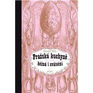 Pražská kuchyně běžná i sváteční - Kniha