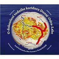 O dokončení vodního koridoru Dunaj-Odra-Labe - Kniha