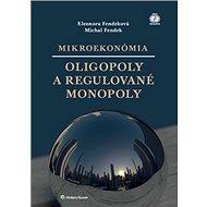 Mikroekonómia Oligopoly a regulované monopoly