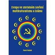 Evropa ve smrtelném sevření multikulturalismu a islámu - Kniha