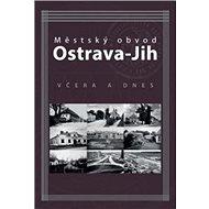 Městský obvod Ostrava-Jih včera a dnes - Kniha