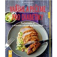 Vaříme a pečeme pro diabetiky - Kniha