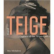 Karel Teige Captain of the Avant-Garde - Kniha