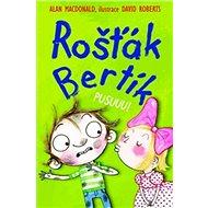 Rošťák Bertík Pusuuu! - Kniha
