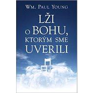 Lži o Bohu, ktorým sme uverili - Kniha