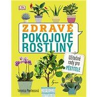 Zdravé pokojové rostliny: Užitečné rady pro pěstitele - Kniha