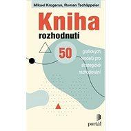 Kniha rozhodnutí: 50 grafických modelů pro strategické rozhodování - Kniha