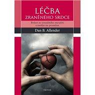Léčba zraněného srdce: Bolest ze sexuálního zneužití a naděje na proměnu - Kniha