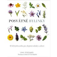 Posvátné bylinky: 40 léčivých rostlin pro zlepšení nálady a zdraví