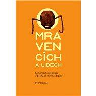 O mravencích a lidech: Sociomorfní projekce v dějinách myrmekologie - Kniha