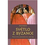 Světlo z Byzance: Řecká studia v renesanční Itálii, 1360–1534 - Kniha