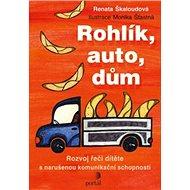 Rohlík, auto, dům: Rozvoj řeči dítěte s narušenou komunikační schopností - Kniha