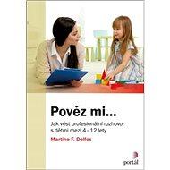 Pověz mi...: Jak vést profesionální rozhovor s dětmi mezi 4-12 lety - Kniha