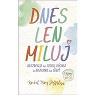 Dnes len miluj: Nestresuj sa toľko, dýchaj a rozhodni sa ľúbiť - Kniha