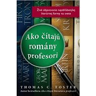 Ako čítajú romány profesori: Živé objavovanie najobľúbenejšej literárnej formy na svete - Kniha