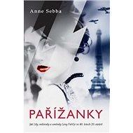 Pařížanky: Jak žily, milovaly a umíraly ženy Paříže ve 40. letech - Kniha