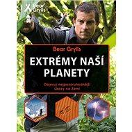 Extrémy naší planety: Objevuj nejpozoruhodnější úkazy na Zemi - Kniha