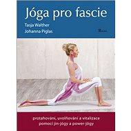 Jóga pro fascie: protahování, uvolňování a vitalizace pomocí jin-jógy a power-jógy
