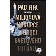 Pád FIFA: Milionová korupce v srdci světového fotbalu - Kniha