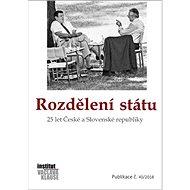 Rozdělení státu: 25 let České a Slovenské republiky - Kniha