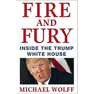 Fire and Fury: Inside the Trump House - Kniha