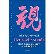 Uzdravte si oči: Staré čínské metody pro dobrý zrak - Kniha