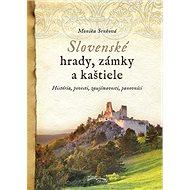 Slovenské hrady, zámky a kaštiele: História, povesti, zaujímavosti, panovníci