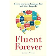 Fluent Forever: How to Learn Any Language Fast and Never Forget it - Kniha
