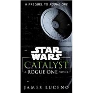 Star Wars: Catalyst: A Rogue One Novel - Kniha