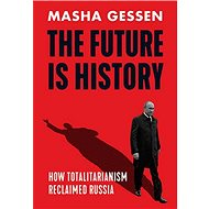 The Future Is History: How Totalitarianism Reclaimed Russia - Kniha
