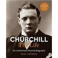 Churchill the Life: The Official Pictorial Biography - Kniha