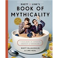Rhett & Link's Book of Mythicality: A Field Guide to Curiosity, Creativity, and Tomfoolery - Kniha