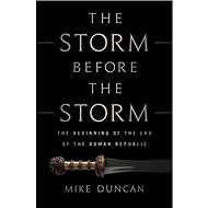 The Storm Before the Storm: The Beginning of the End of the Roman Republic - Kniha